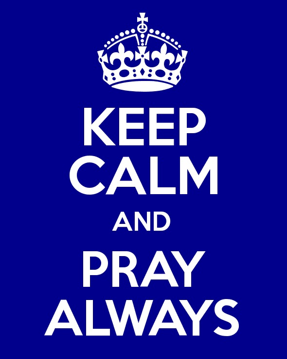 Keep calm and pray always!